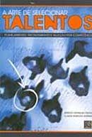A Arte de Selecionar Talentos - Planejamento, Recrutamento e Seleção Por Competência