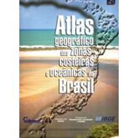 Atlas Geografico das Zonas Costeiras e Oceanicas do Brasil