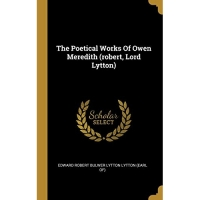 The Poetical Works Of Owen Meredith (robert, Lord Lytton)