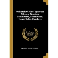 University Club of Syracuse Officers, Directors, Committees, Constitution, House Rules, Members