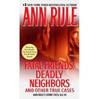 Fatal Friends Deadly Neighbors And Other True Cases Ann Rule´s Crime Files Volume 16