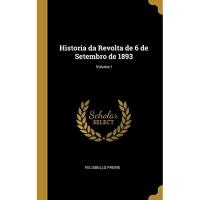 Historia da Revolta de 6 de Setembro de 1893; Volume I