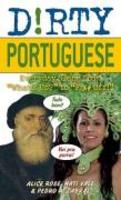 Dirty Portuguese - Everyday Slang From What'S Up? To F*%# Off!