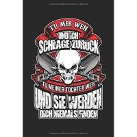 Tu Meiner Tochter Weh Und...: Notizbuch / Notizheft Für Vater Vater-Tag Papa Bruder Ehe-Mann A5 (6x9in) Dotted Punktraster
