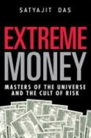 Extreme Money Masters Of The Universe And The Cult Of Risk
