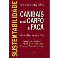 Sustentabilidade - Canibais com Garfo e Faca - O Livro Conceito - Triple Botton Line - Profit - Plan