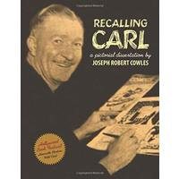 Recalling Carl: Essays and Images Regarding the World's Most Prolific Best-Selling Storyteller and Master Cartoonist.