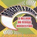 Roberto & Banda - A Máquina Do Sucesso Vol 1