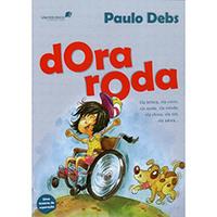 Dora Roda: Ela brinca, Ela Corre, Ela Ajuda, Ela Estuda, Ela Chora, Ela Ora, Ela Adora...