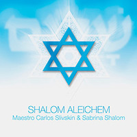 Carlos Slivskin & Sabrina Shalom - Shalom Aleichem