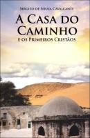 A Casa do Caminho e Os Primeiros Cristãos