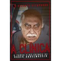 A Clinica: A Farsa E Os Crimes De Roger Abdelmassih