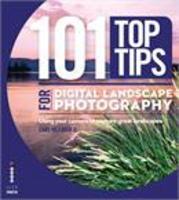 101 Top Tips For Digital Landscape Photography