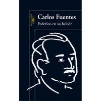 Federico En Su Balcon - Carlos Fuentes