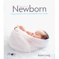 Fotografia de Newborn:Um Guia de Poses e Técnicas Para Fotografar Recém-Nascidos