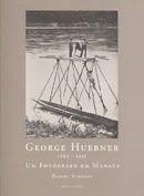 George Huebner 1862-1935: um Fotógrafo em Manaus