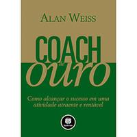 Coach de Ouro - Como Alcançar o Sucesso em uma Atividade Atraente e Rentável