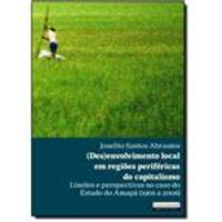 ( Des ) Envolvimento Local em Regiões Periféricas do Capitalismo: Limites e Perspectivas no Caso do Estado do Amapá