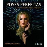 Poses Perfeitas - A Arte da Pose Para Fotógrafos e Modelos