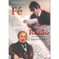Fé e Razão - Descobrindo o Sentido da Vida - 2ª Ed.