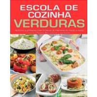 Escola de Cozinha Verduras: Receitas Ilustradas com Tecnicas de Preparação Passo a Passo