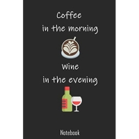 Coffee in the morning Wine in the evening: Funny Notebook college book diary journal booklet memo composition book 110 sheets - ruled paper 6x9 inches