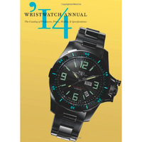 Wristwatch Annual 2014: The Catalog of Producers Prices Models & Specifications