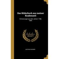 Das Bilderbuch aus meiner Knabenzeit: Erinnerungen aus den Jahren 1786-1804.