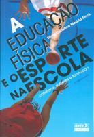 Educação Física e o Esporte na Escola:Cotidiano, Saberes e Formação Edição 2 2011