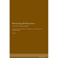 Reversing Id Reaction: As God Intended the Raw Vegan Plant-Based Detoxification & Regeneration Workbook for Healing Patients. Volume 1