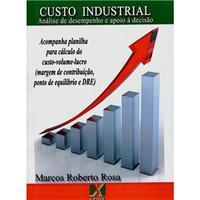 Custo Industrial Análise de Desempenho e Apoio à Decisão - Marcos Roberto Rosa