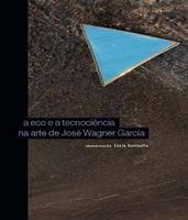 Eco e a Tecnociência na Arte de José Wagner Garcia