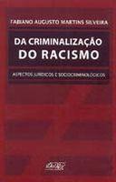 Da Criminalização do Racismo - Aspectos Jurídicos e Sociocriminológicos