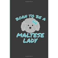 Born to Be A Maltese Lady: Maltese Dog Perfect Lined Notebook/Journal (6