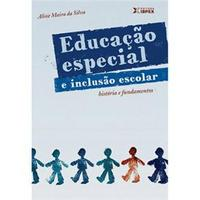 Educação Especial e Inclusão Escolar - História e Fundamentos