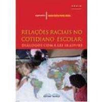 Relaçoes Raciais no Cotidiano Escolar: Dialogos com a Lei 10.639/03