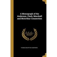 A Monograph of the Anderson, Clark, Marshall and McArthur Connection