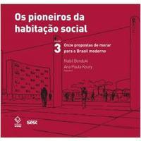 Os Pioneiros Da Habitaçao Social, Onze Propostas De Morar Para O Brasil Moderno Volume 3