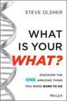 What Is Your What?  Discover The One Amazing Thing You Were Born To Do