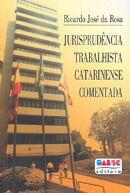 Jurisprudência Trabalhista Catarinense Comentada