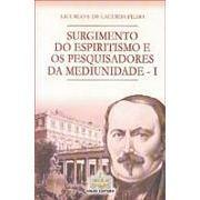 Surgimento do Espiritismo e os Pesquisadores da Mediunidade i - Vol. Iii