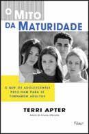 O Mito da Maturidade - O que Adolescentes Precisam para Se Tornarem Adultos