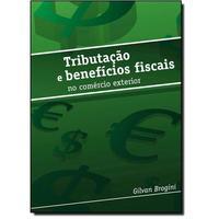 Tributação e Benefícios Fiscais no Comércio Exterior 1ª Edição