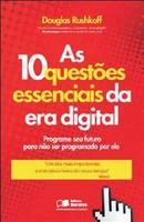 As 10 Questões Essenciais da Era Digital - Programe Seu Futuro Para Não Ser Programado Por Ele