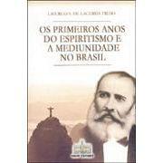 Primeiros Anos do Espiritismo e a Mediunidade no Brasil, os - Vol. v