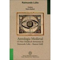 Astrologia Medieval - O Novo Tratado de Astronomia de Raimundo Lúlio - Ramon Llull