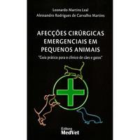Afecções Cirúrgicas Emergenciais em Pequenos Animais:Guia Prático Para o Clínico de Cães e Gatos