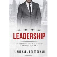 Meta Leadership: The Most Powerful It Leadership Strategies Available