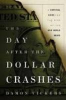 The Day After The Dollar Crashes A Survival Guide For The Rise Of The New World Ord