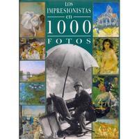 LOS IMPRESIONISTAS EN 1000 FOTOS